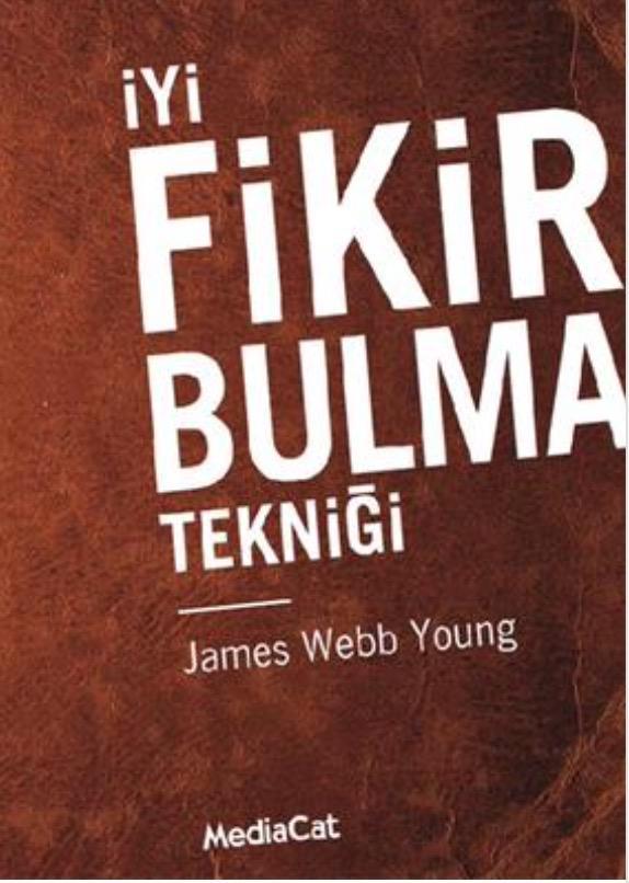 James Webb Young - İyi Fikir Bulma Tekniği