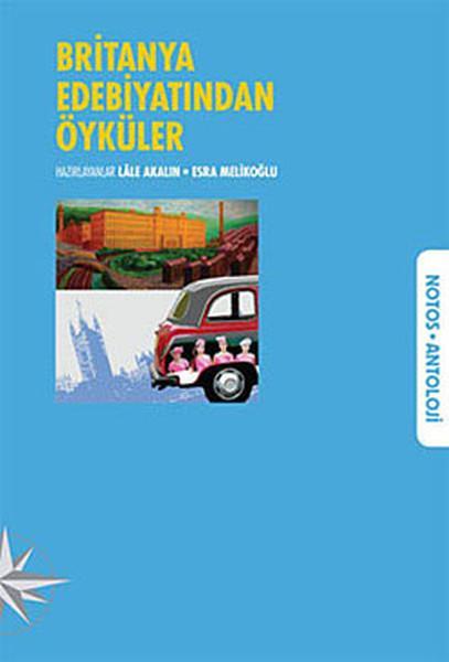 Lale Akalın (Derleyen), Esra Melikoğlu (Derleyen) - Britanya Edebiyatından Öyküler