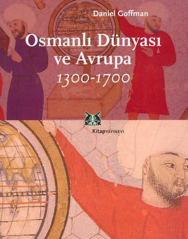 Daniel Goffman - Osmanlı Dünyası ve Avrupa