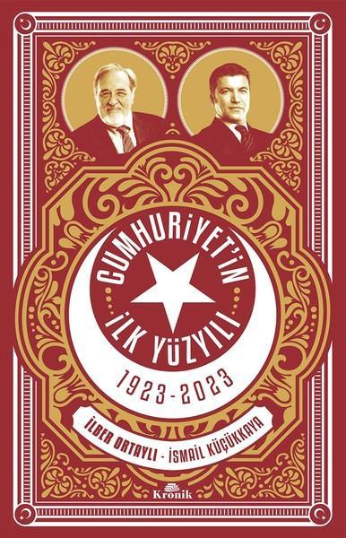 İlber Ortaylı, İsmail Küçükkaya - Cumhuriyet'in İlk Yüzyılı (1923 - 2023)