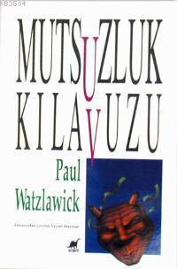 Paul Watzlawick - Mutsuzluk Kılavuzu