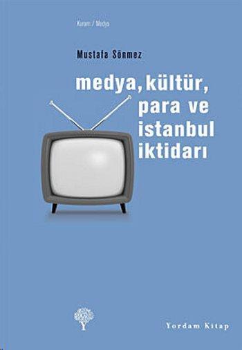 Mustafa Sönmez - Medya, Kültür, Para ve İstanbul İktidarı