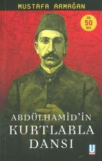 Mustafa Armağan - Abdülhamid'in Kurtlarla Dansı