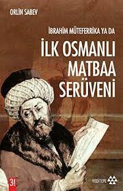 Orlin Sabev - İbrahim Müteferrika ya da İlk Osmanlı Matbaa Serüveni